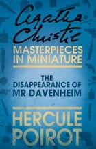 The Disappearance of Mr Davenheim: A Hercule Poirot Short Story ebook by Agatha Christie