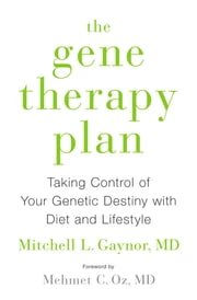 The Gene Therapy Plan - Taking Control of Your Genetic Destiny with Diet and Lifestyle ebook by Mitchell L. Gaynor,Mehmet C. Oz