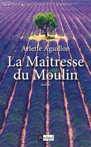 La Maîtresse du Moulin eBook by Arlette Aguillon