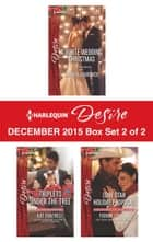 Harlequin Desire December 2015 - Box Set 2 of 2 - A White Wedding Christmas\Triplets Under the Tree\Lone Star Holiday Proposal ebook by Andrea Laurence, Kat Cantrell, Yvonne Lindsay