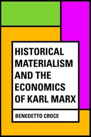 Historical materialism and the economics of Karl Marx ebook by Benedetto Croce
