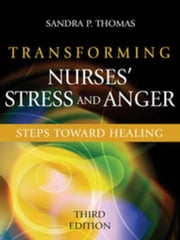 Transforming Nurses' Stress and Anger: Steps toward Healing, Third Edition ebook by Thomas, Sandra P., PhD,...