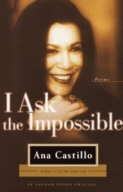 I Ask the Impossible - Poems ebook by Ana Castillo