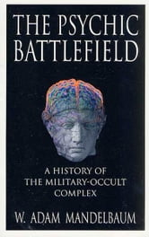 The Psychic Battlefield - A History of the Military-Occult Complex ebook by W. Adam Mandelbaum