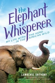 The Elephant Whisperer (Young Readers Adaptation) - My Life with the Herd in the African Wild ebook by Lawrence Anthony, Graham Spence, Thea Feldman