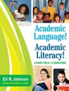 Academic Language! Academic Literacy! ebook by Eli R. Johnson