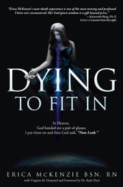 Dying to fit In - A near-death experience to Heaven, Hell and the in-between ebook by Erica McKenzie