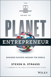 Planet Entrepreneur - The World Entrepreneurship Forum's Guide to Business Success Around the World ebook by Steven D. Strauss,Tugrul Atamer,Inderjit Singh,Nikhil Agarwal,Colin Jones,Thais Corral,Tony Meloto ,Jeannie Javelosa,Jack Sim,David Drake,Baybars Altuntas ,Fadi N. Sabbagha,Nicolas Shea ,Laurel Delaney,Anna-Lena Johansson
