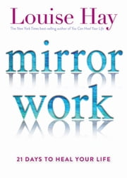 Mirror Work - 21 Days to Heal Your Life ebook by Louise Hay