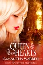 Queen of Hearts (The Risen King, Book 2) ebook by Samantha Warren