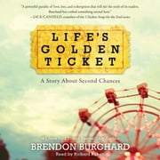 Life's Golden Ticket - A Story About Second Chances audiobook by Brendon Burchard