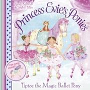 Princess Evie's Ponies: Tiptoe the Magic Ballet Pony ebook by Sarah Kilbride,Sophie Tilley