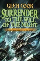 Surrender to the Will of the Night - Book Three of the Instrumentalities of the Night ebook by Glen Cook