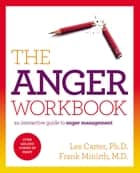 The Anger Workbook - An Interactive Guide to Anger Management ebook by Les Carter