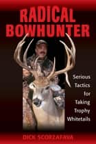 Radical Bowhunter ebook by Dick Scorzafava