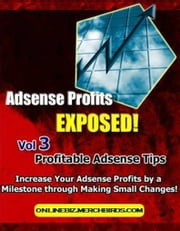 Adsense Profits Exposed Vol 1-3 ebook by Alex Chen