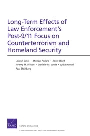 Long-Term Effects of Law Enforcement's Post-9/11 Focus on Counterterrorism and Homeland Security ebook by Lois M. Davis,Michael Pollard,Kevin Ward,Jeremy M. Wilson,Danielle M. Varda