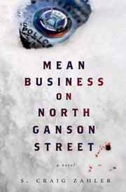 Mean Business on North Ganson Street - A Novel ebook by S. Craig Zahler