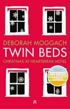 Twin Beds - Christmas at Heartbreak Hotel ebook by Deborah Moggach