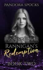 Rannigan's Redemption Part 2: Running Rogue - Rannigan's Redemption ebook by Pandora Spocks