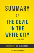 Summary of The Devil in the White City: by Erik Larson | Includes Analysis ebook by Elite Summaries