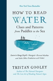 How to Read Water - Clues and Patterns from Puddles to the Sea ebook by Tristan Gooley