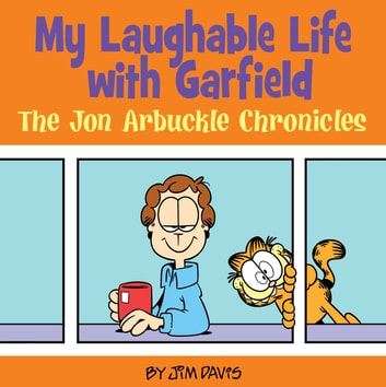 My Laughable Life with Garfield - The Jon Arbuckle Chronicles ebook by Jim Davis