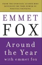 Around the Year with Emmet Fox ebook by Emmet Fox