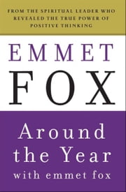 Around the Year with Emmet Fox - A Book of Daily Readings ebook by Emmet Fox