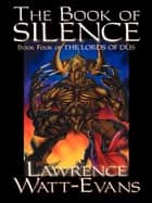 The Book of Silence - The Lords of Dus, Book 4 eBook by Lawrence Watt-Evans Lawrence Lawrence Watt-Evans Watt-Evans