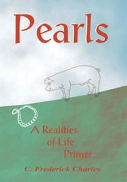 Pearls - A Realities of Life Primer ebook by C. Frederick Charles