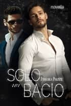 Solo un bacio ebook by Francesca Preziosi