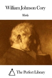 Works of William Johnson Cory ebook by William Johnson Cory