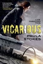 Vicarious - A Novel ebook by Paula Stokes