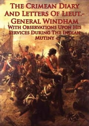 The Crimean Diary And Letters Of Lieut.-General Windham - With Observations Upon His Services During The Indian Mutiny [Illustrated Edition] ebook by Lieut.-General Sir Charles Ash Windham,Sir William Howard Russell,Major Hugh Pearse