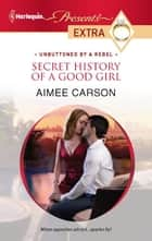 Secret History of a Good Girl ebook by Aimee Carson