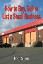 How to Buy, Sell or List a Small Business ebook by Pat Sims