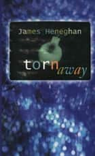 Torn Away ebook by James Heneghan