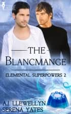 The Blancmange ebook by Serena Yates, A.J. Llewellyn
