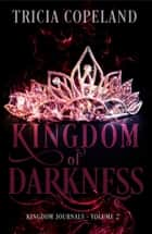 Kingdom of Darkness ebook by Tricia Copeland