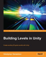 Building Levels in Unity ebook by Volodymyr Gerasimov