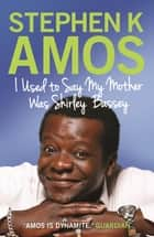 I Used to Say My Mother Was Shirley Bassey ebook by Stephen K Amos
