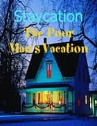 Staycation - The Poor Man's Vacation ebook by M Osterhoudt