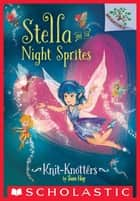 Knit-Knotters: A Branches Book (Stella and the Night Sprites #1) ebook by Sam Hay, Turine Tran