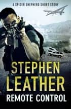 Remote Control - A Spider Shepherd Short Story ebook by Stephen Leather