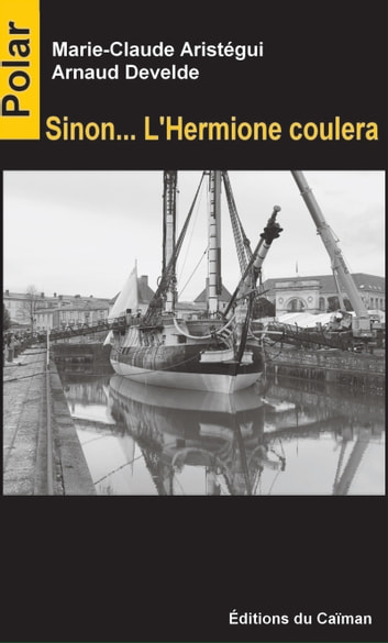 Sinon l'hermione coulera - Un polar passionnant eBook by Marie-Claude Aristégui,Arnaud Develde