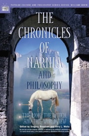 The Chronicles of Narnia and Philosophy - The Lion, the Witch, and the Worldview ebook by Gregory Bassham,Jerry L. Walls,William Irwin