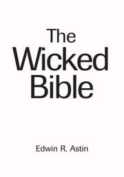 The Wicked Bible ebook by Edwin R. Astin