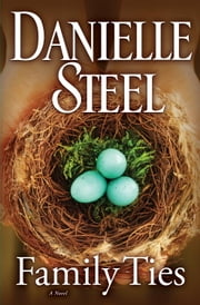 Family Ties - A Novel ebook by Danielle Steel