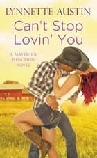 Can't Stop Lovin' You ebook by Lynnette Austin
